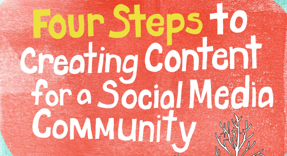 Four Steps to Creating Content for a Social Media Community