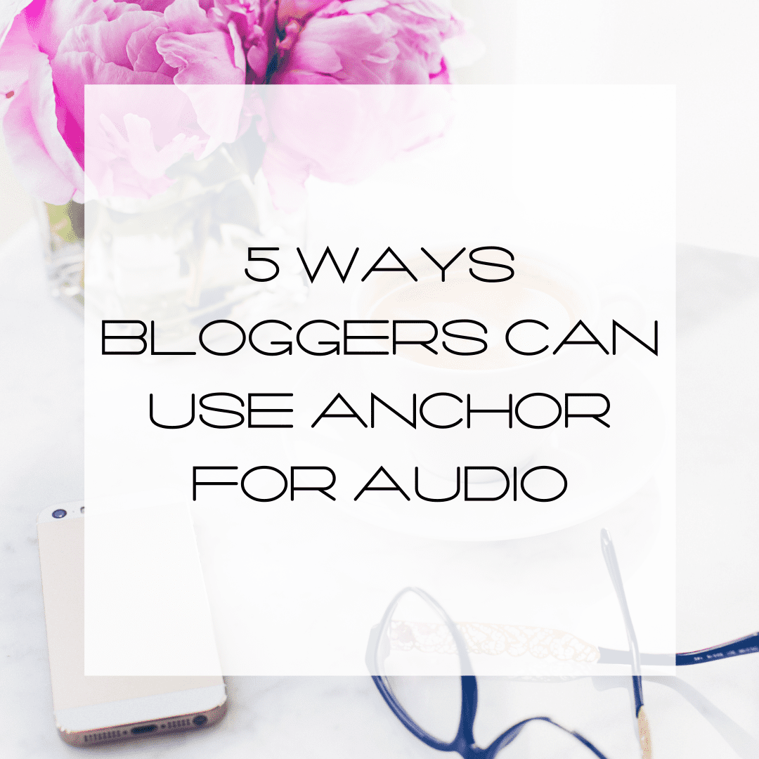 Ways Bloggers Can Use Anchor for Audio, Anchor for Bloggers