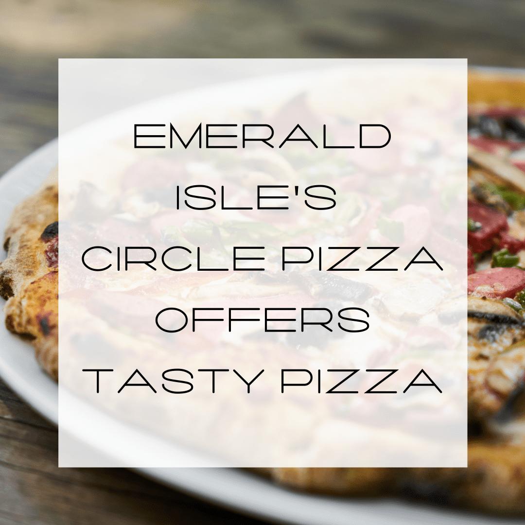 Pizza on EI, Pizza on Emerald Isle, Circle Pizza, Sausage Pizza