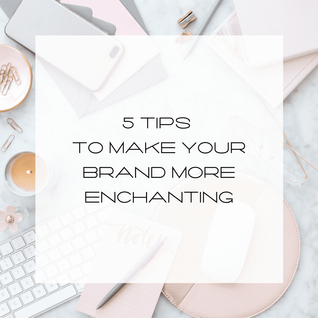 Branding, Brands, Tips to Make Your Brand More Enchanting